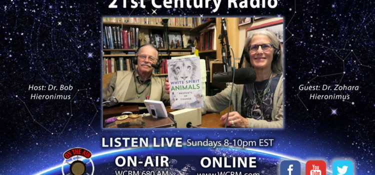 21st Century Radio® Interview Dr. Bob Hieronimus, Ph.D. With Dr. Zohara Hieronimus, D.H.L. On Her New Book White Spirit Animals